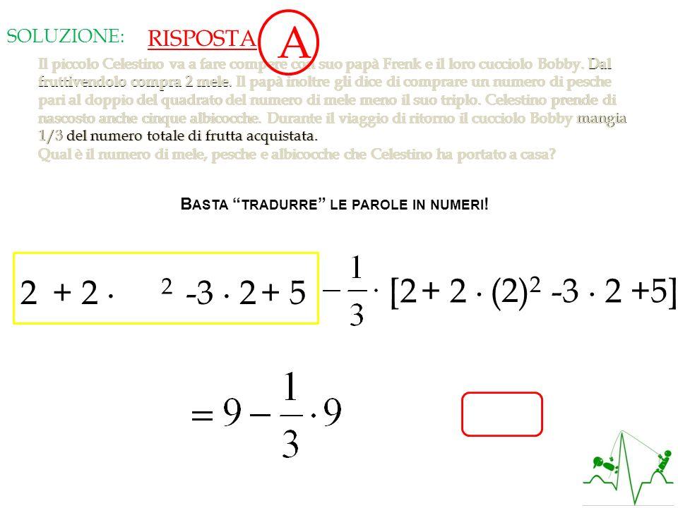 A 2 + 2 ∙ (2)2 -3 ∙ 2 + 5 [2 + 2 ∙ (2)2 -3 ∙ 2 +5] RISPOSTA SOLUZIONE: